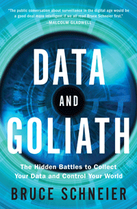 "Review: ""Data and Goliath: The Hidden Battles to Collect Your Data and Control Your World"" by Bruce Schneier"