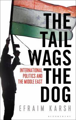 Review: 'The Tail Wags the Dog: International Politics and the Middle East' by EfraimKarsh