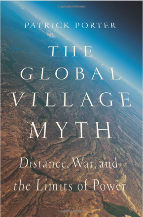 Book review: 'The Global Village Myth: Distance, War, and the Limits of Power' by Patrick Porter
