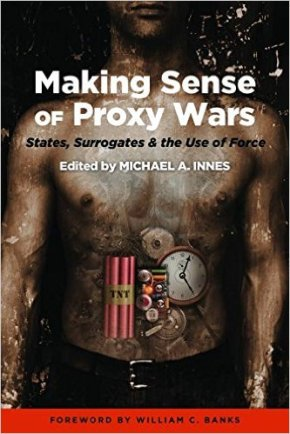 Book review: 'Making Sense of Proxy Wars: States, Surrogates & the Use of Force' by Michael Innes